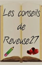 Les Conseils de Reveuse27 by Reveuse27