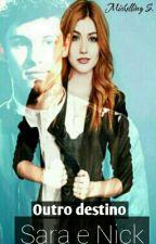 Sara e Nick- Um novo destino. by linyfree