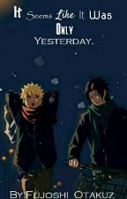It Seems Like It Was Only Yesterday. by Fujoshi_Otakuz