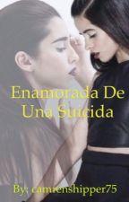 Enamorada de una suicida (CAMREN)  by camrenshipper75