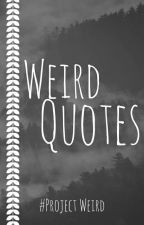 Weird Quotes  by ProjectWeird