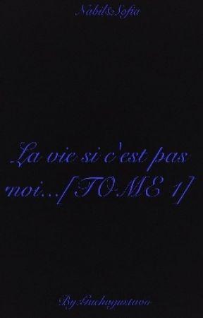 La vie si c'est pas moi...[TOME 1]  by gachagustavo_