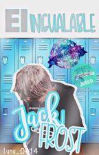 El inigualable Jack Frost [Wattys 2017] by luna_0414