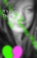 It's a Love Hate Thing. by SandraLynn