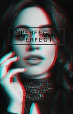 Imperfectly Perfect (Camren) by harmony200