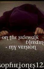 On The Sidewalk Bleeding - My Version by sophiejones123