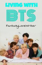 Living with BTS by FantasyLoveWriter