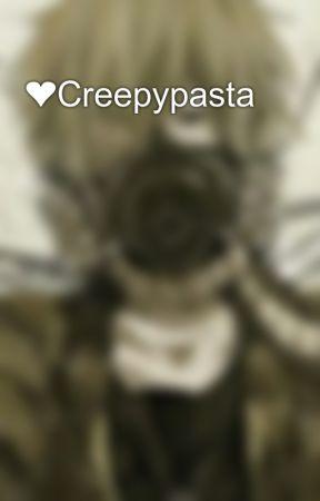 ❤Creepypasta💘💔 - Definition of Creepypasta - Wattpad