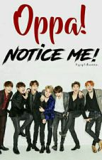 Oppa! Notice me! (PAUSADA) by Kpop0Loverz