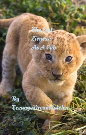 The Last Lioness: As A Cub by TeenageDreamCatcher