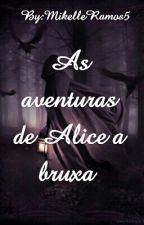 As Aventuras De Alice A Bruxa by MikelleRamos5