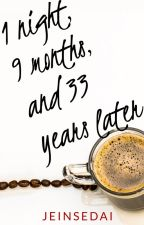 One Night, Nine months, and Thirty-Three Years Later by jeinsedai
