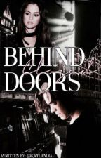 Behind Close Doors by Kaylandia