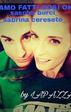 Siamo Fatti Cosi Ok?   ~Sabrina Cereseto~ ~Sascha Burci~ by lapazza01