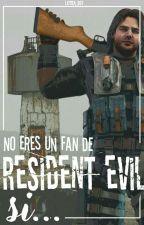 No eres un fan de Resident Evil si...  by Letita_267