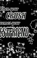 When your Crush becomes your Bestfriend by its_a_love_story
