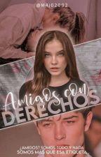 """"""" AMIGOS CON DERECHOS """" by M4j02002"""