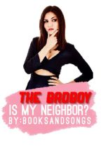 The Bad Boy Is My Neighbor? by BooksAndSongs