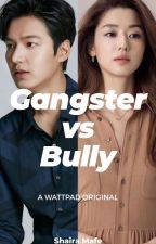 Gangster Vs Bully(completed) by ShairaMafe