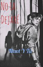 No la dejaré | Newt y Tu-Maze Runner by OceanoVacio