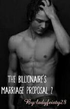 The Billionaire's Marriage Proposal  2 by ladyfeisty28