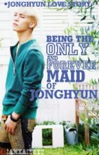 Being the only and forever maid of Jonghyun[Jonghyun Love Story] by sharkura_story