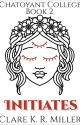 Chatoyant College Book 2: Initiates by clarekrmiller