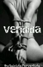 Vendida  by SuicidaPervertida00