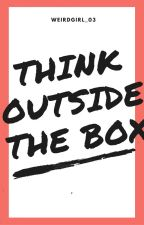 Think Outside the Box by WeirdGirl_03