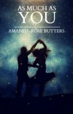 As Much as You {complete} by amandarose