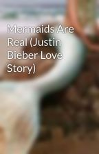 Mermaids Are Real (Justin Bieber Love Story) by widnie