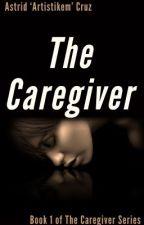 The Caregiver (Book 1 of The Caregiver Series) by artistikem