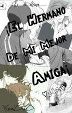 ¡El Hermano De Mi Mejor Amiga! (Yaoi) by AztridOwO