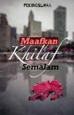 Maafkan Khilaf Semalam ✔️ by fckingslwaa