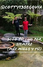 sólo tu y yo  Por Siempre ( max mills y tu)  by Cotty13Segovia