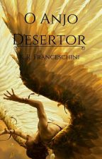 O Anjo Desertor - Finalizado. #wattys2017 by Kathy_Grey