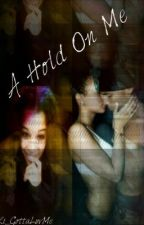 A Hold On Me (Don't Get Attached#5 ) by KiKi_GottaLuvMe