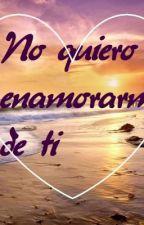 No quiero enamorarme de ti by NinaDelvasto
