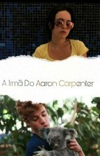 A Irma Do Aaron Carpenter by JujubaDaLauren