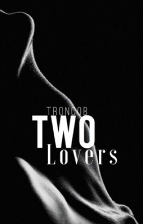 His Two Lovers ::Troncob:: by -teenagefantasy