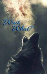 Wait...What? ✔️ Book 1 by Cobalt-Blu