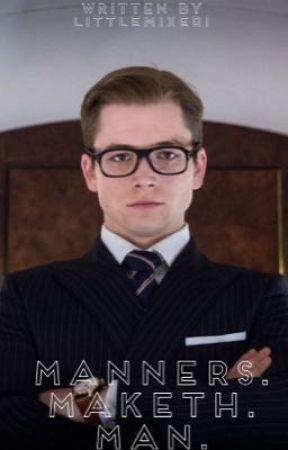 Manners. Maketh. Man. (A Kingsman Fanfiction|EggsyUnwin) by LittleMixer1