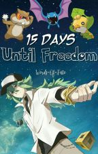 15 Days Until Freedom (N x Reader) by Words-Of-Fate