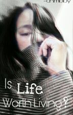 Is Life Worth Living? by -chmbby