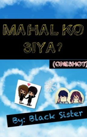 MAHAL KO SIYA?  (ONE SHOT) by BlackSister