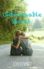 Unbelievable Secret  by lovelyspring27