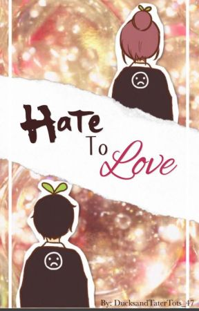 Hate To Love by DucksandTaterTots_47