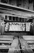 Gangster Family!! (Selesai!!) by Bangsadh_