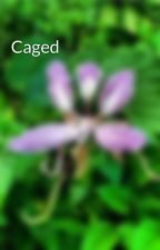 Caged by TheirDestinysWriter