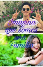 Imagina que somos una Familia [Ruggarol] [Adaptada] by KarinaLiz2298